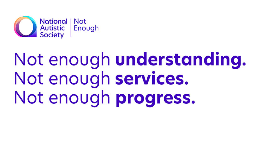 "National Autistic Society's ""Not Enough"" campaign for better support and services for autistic people"