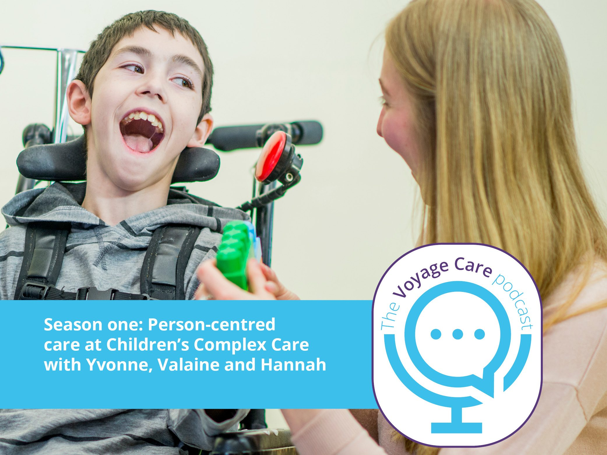 Voyage Care Podcast S1E4: Yvonne, Valaine and Hannah – Person-centred care in Children's Complex Care