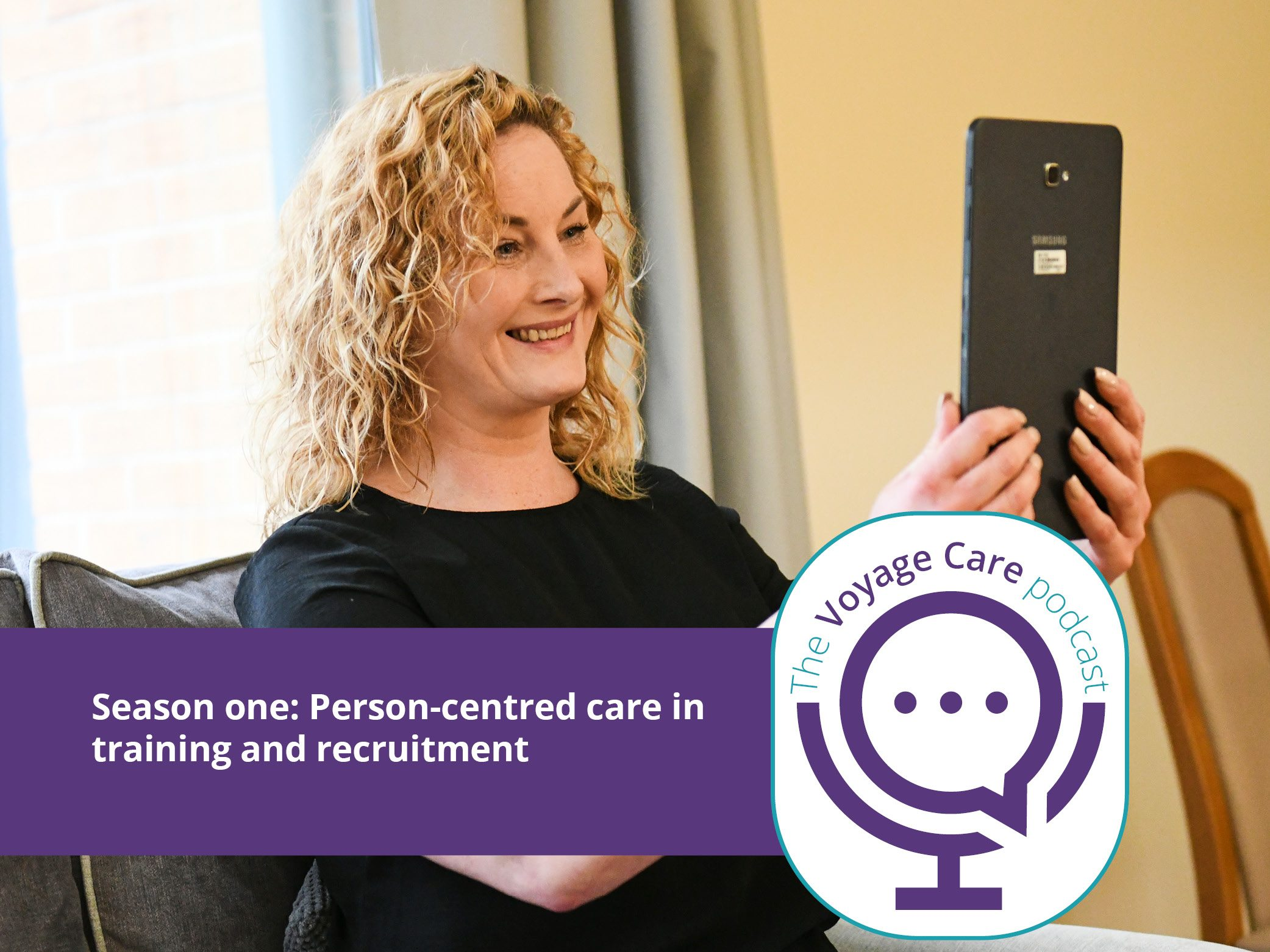Voyage Care Podcast S1E5: Ian, Anthea, Zoe and Chloe – Person-centred care in training and recruitment