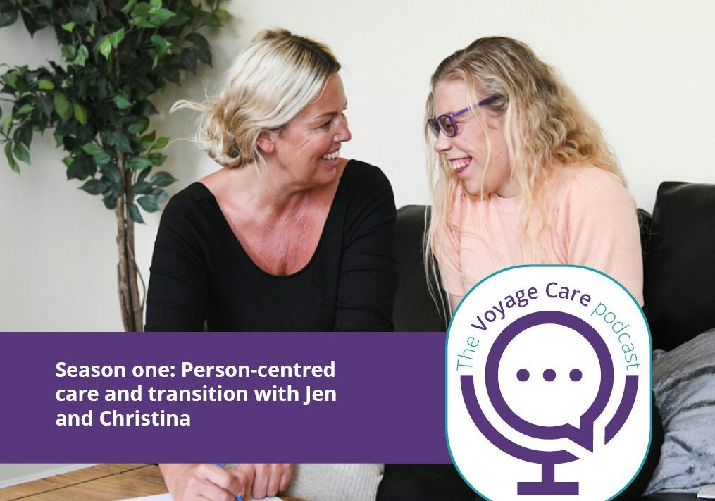 Voyage Care Podcast: Transition Managers, Jen and Christina, discuss person-centred care