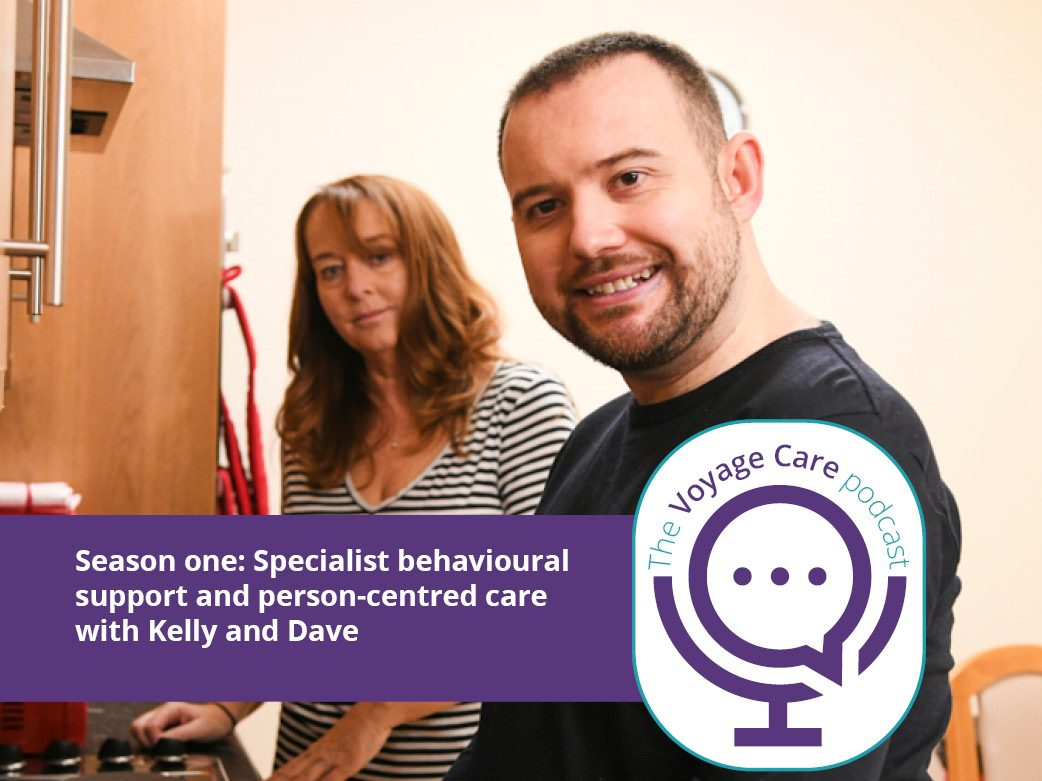 Voyage Care Podcast S1E3: Kelly and Dave – Specialist behavioural support and person-centred care