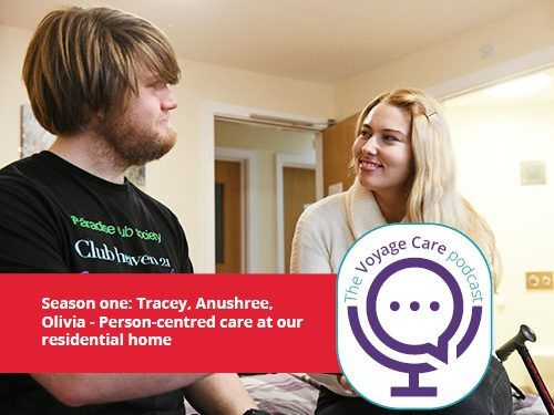 Voyage Care Podcast S1E6: Anushree, Olivia and Tracey – Person-centred care in our residential care homes